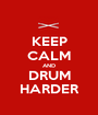 KEEP CALM AND DRUM HARDER - Personalised Poster A1 size