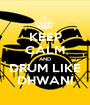 KEEP CALM AND DRUM LIKE DHWANI - Personalised Poster A1 size