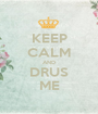 KEEP CALM AND DRUS ME - Personalised Poster A1 size