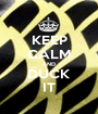KEEP CALM AND DUCK IT - Personalised Poster A1 size