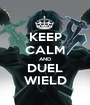 KEEP CALM AND DUEL WIELD - Personalised Poster A1 size