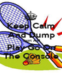 Keep Calm And Dump Sport And Play Go On The Console - Personalised Poster A1 size