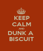 KEEP CALM AND DUNK A  BISCUIT - Personalised Poster A1 size