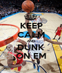 KEEP CALM AND DUNK ON EM - Personalised Poster A1 size