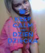 KEEP CALM AND DZIEŃ DZIECKA - Personalised Poster A1 size