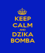 KEEP CALM AND DZIKA BOMBA - Personalised Poster A1 size