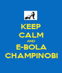 KEEP CALM AND E-BOLA CHAMPINOBI - Personalised Poster A1 size