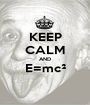 KEEP CALM AND E=mc²  - Personalised Poster A1 size