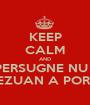 KEEP CALM AND E-PERSUGNE NU SE MEZUAN A PORMI - Personalised Poster A1 size