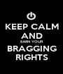 KEEP CALM AND EARN YOUR BRAGGING RIGHTS - Personalised Poster A1 size