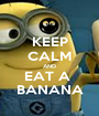 KEEP CALM AND EAT A  BANANA - Personalised Poster A1 size