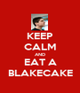KEEP CALM AND EAT A BLAKECAKE - Personalised Poster A1 size