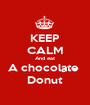 KEEP CALM And eat A chocolate  Donut - Personalised Poster A1 size