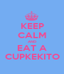 KEEP CALM AND EAT A CUPKEKITO - Personalised Poster A1 size