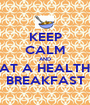 KEEP CALM AND EAT A HEALTHY BREAKFAST - Personalised Poster A1 size