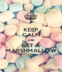 KEEP CALM AND EAT A MARSHMALLOW - Personalised Poster A1 size