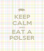KEEP CALM AND EAT A PØLSER - Personalised Poster A1 size