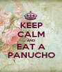 KEEP CALM AND EAT A PANUCHO - Personalised Poster A1 size