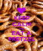 KEEP CALM AND EAT A PRETZEL - Personalised Poster A1 size