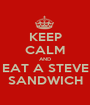 KEEP CALM AND EAT A STEVE SANDWICH - Personalised Poster A1 size