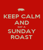 KEEP CALM AND EAT A SUNDAY ROAST - Personalised Poster A1 size