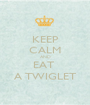 KEEP CALM AND EAT  A TWIGLET - Personalised Poster A1 size