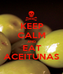 KEEP CALM AND EAT ACEITUNAS - Personalised Poster A1 size
