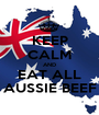 KEEP CALM AND EAT ALL AUSSIE BEEF - Personalised Poster A1 size