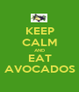 KEEP CALM AND EAT AVOCADOS - Personalised Poster A1 size