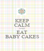 KEEP CALM AND EAT BABY CAKES - Personalised Poster A1 size