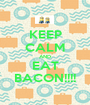 KEEP CALM AND EAT BACON!!!! - Personalised Poster A1 size