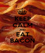 KEEP CALM AND EAT BACON - Personalised Poster A1 size