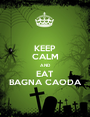 KEEP CALM AND EAT BAGNA CAODA - Personalised Poster A1 size