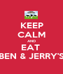 KEEP CALM AND EAT  BEN & JERRY'S - Personalised Poster A1 size