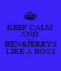 KEEP CALM  AND  EAT  BEN&JERRYS LIKE A BOSS - Personalised Poster A1 size