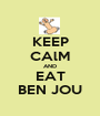 KEEP CAlM AND EAT BEN JOU - Personalised Poster A1 size