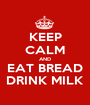 KEEP CALM AND EAT BREAD DRINK MILK - Personalised Poster A1 size