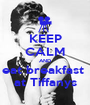 KEEP CALM AND eat breakfast  at Tiffanys - Personalised Poster A1 size