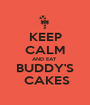 KEEP CALM AND EAT  BUDDY'S  CAKES - Personalised Poster A1 size