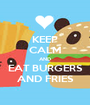 KEEP CALM AND EAT BURGERS AND FRIES - Personalised Poster A1 size