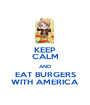 KEEP CALM AND EAT BURGERS WITH AMERICA - Personalised Poster A1 size