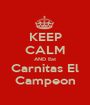 KEEP CALM ANDEat CarnitasEl Campeon - Personalised Poster A1 size