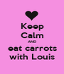 Keep Calm AND eat carrots with Louis - Personalised Poster A1 size