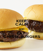 KEEP CALM AND EAT  CHEESE BURGERS - Personalised Poster A1 size