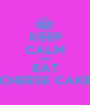 KEEP CALM AND EAT CHEESE CAKE - Personalised Poster A1 size