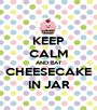 KEEP CALM AND EAT CHEESECAKE IN JAR - Personalised Poster A1 size