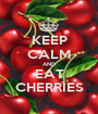 KEEP CALM AND EAT CHERRIES - Personalised Poster A1 size