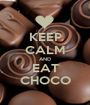 KEEP CALM AND EAT CHOCO - Personalised Poster A1 size