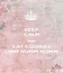 KEEP CALM AND EAT COOKIES UMM NUMM NUMM - Personalised Poster A1 size