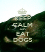 KEEP CALM AND EAT DOGS - Personalised Poster A1 size